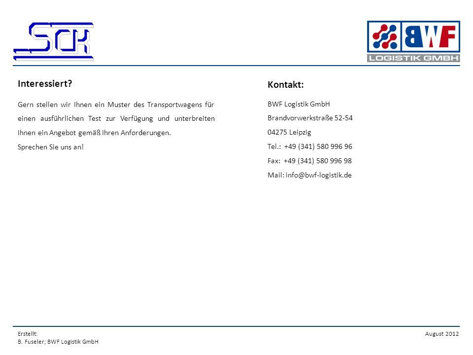 Erstellt: B. Fuseler; BWF Logistik GmbH August 2012 Interessiert? Gern stellen wir Ihnen ein Muster des Transportwagens für einen ausführlichen Test z