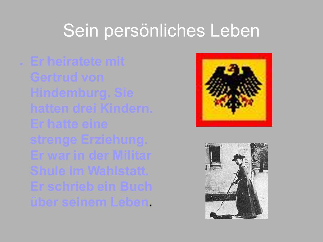 Sein persönliches Leben Er heiratete mit Gertrud von Hindemburg. Sie hatten drei Kindern. Er hatte eine strenge Erziehung. Er war in der Militar Shule