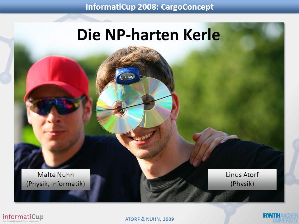 ATORF & NUHN, 2009 Malte Nuhn (Physik, Informatik) Linus Atorf (Physik) Die NP-harten Kerle InformatiCup 2008: CargoConcept
