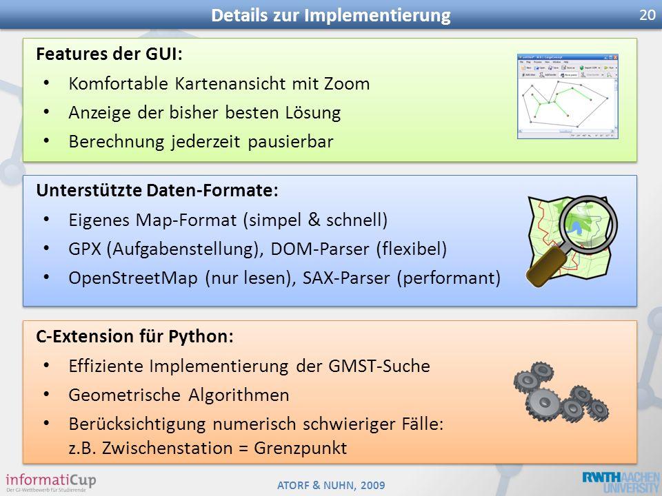 ATORF & NUHN, 2009 Details zur Implementierung 20 Unterstützte Daten-Formate: Eigenes Map-Format (simpel & schnell) GPX (Aufgabenstellung), DOM-Parser