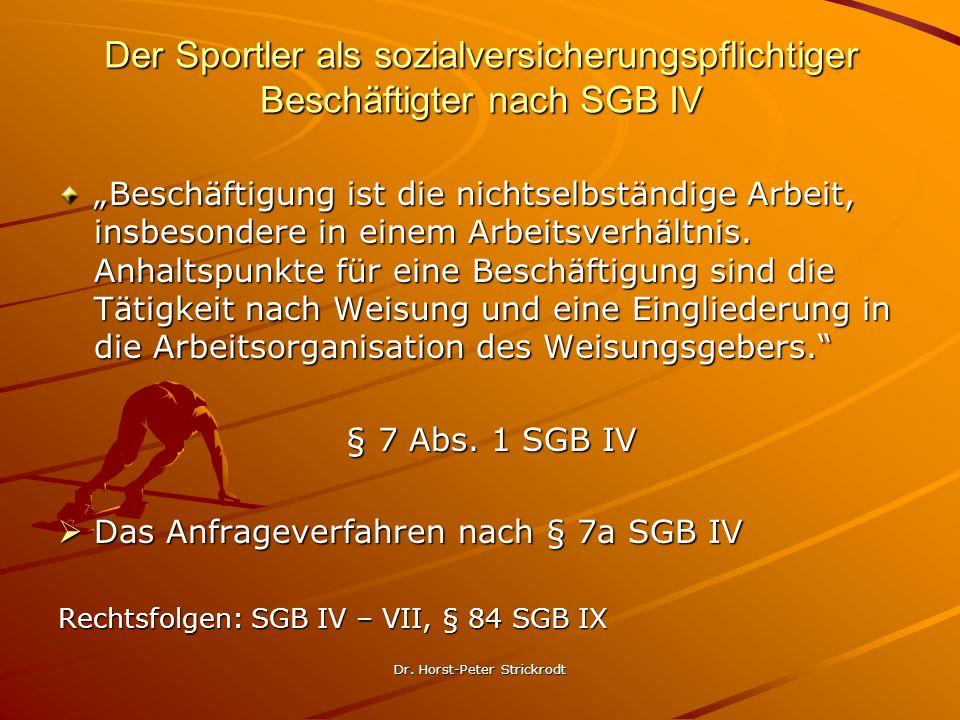 Dr. Horst-Peter Strickrodt Der Sportler als sozialversicherungspflichtiger Beschäftigter nach SGB IV Beschäftigung ist die nichtselbständige Arbeit, i