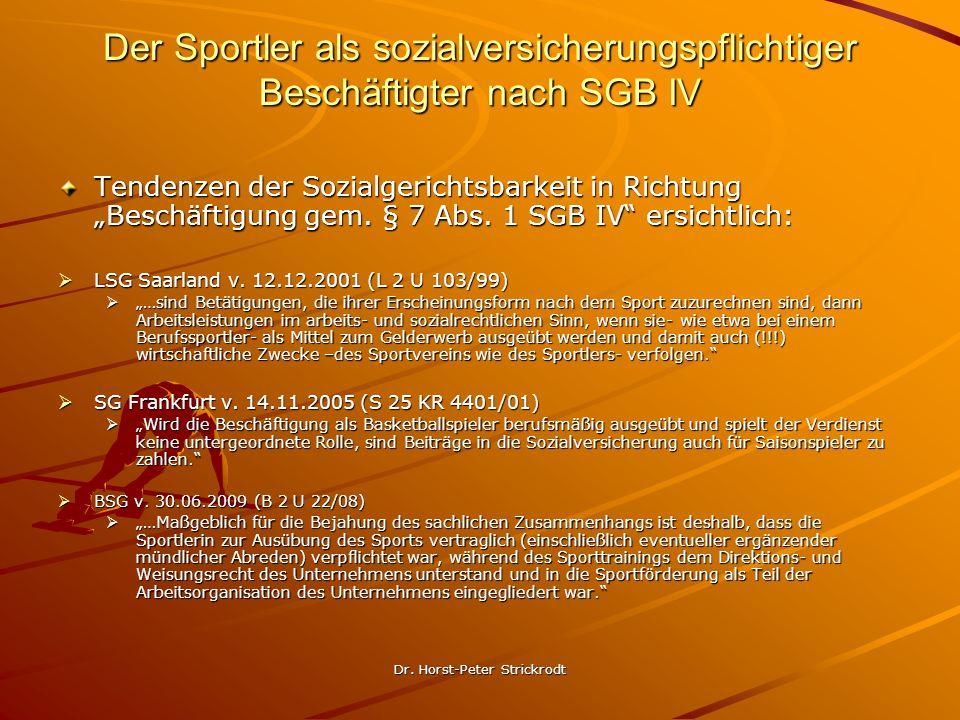 Dr. Horst-Peter Strickrodt Der Sportler als sozialversicherungspflichtiger Beschäftigter nach SGB IV Tendenzen der Sozialgerichtsbarkeit in Richtung B