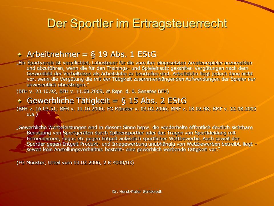 Dr. Horst-Peter Strickrodt Der Sportler im Ertragsteuerrecht Arbeitnehmer = § 19 Abs. 1 EStG Ein Sportverein ist verpflichtet, Lohnsteuer für die vom