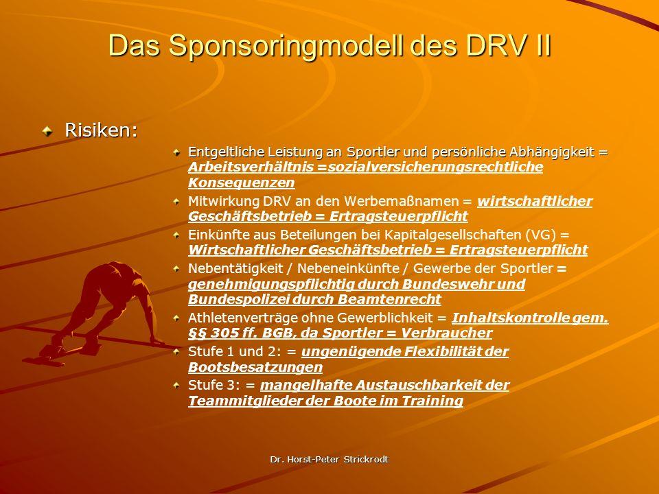Dr. Horst-Peter Strickrodt Das Sponsoringmodell des DRV II Risiken: Entgeltliche Leistung an Sportler und persönliche Abhängigkeit = Entgeltliche Leis