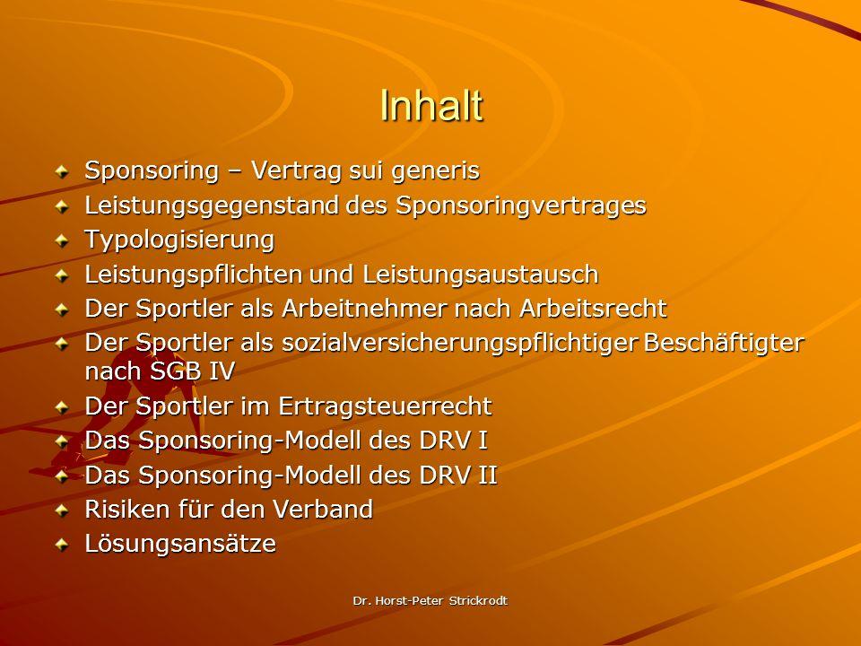 Dr. Horst-Peter Strickrodt Inhalt Sponsoring – Vertrag sui generis Leistungsgegenstand des Sponsoringvertrages Typologisierung Leistungspflichten und