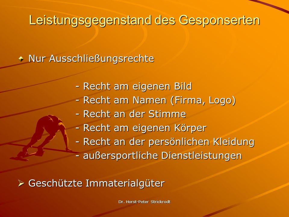 Dr. Horst-Peter Strickrodt Leistungsgegenstand des Gesponserten Nur Ausschließungsrechte - Recht am eigenen Bild - Recht am Namen (Firma, Logo) - Rech