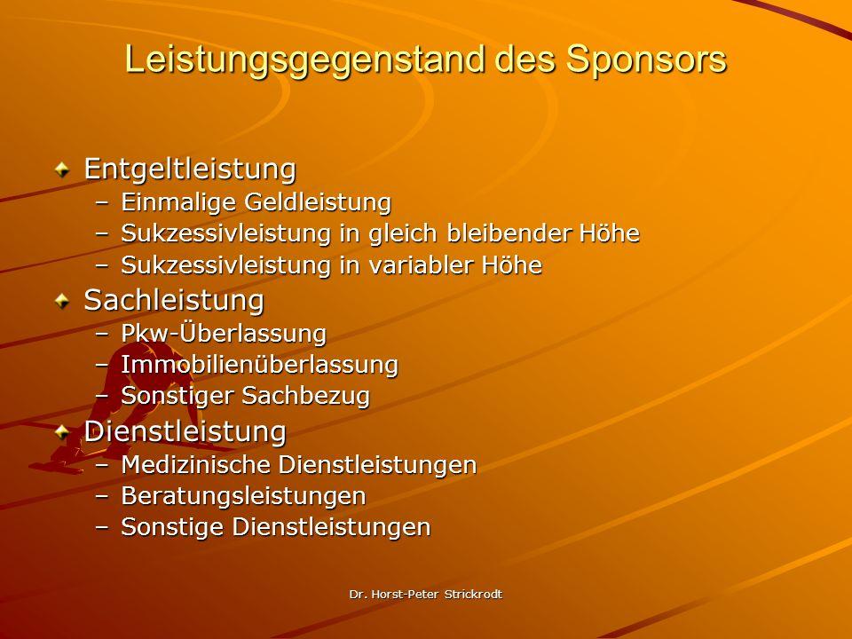 Dr. Horst-Peter Strickrodt Leistungsgegenstand des Sponsors Entgeltleistung –Einmalige Geldleistung –Sukzessivleistung in gleich bleibender Höhe –Sukz