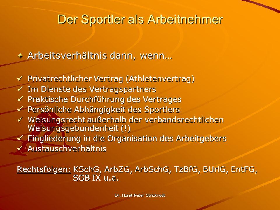 Dr. Horst-Peter Strickrodt Der Sportler als Arbeitnehmer Arbeitsverhältnis dann, wenn… Privatrechtlicher Vertrag (Athletenvertrag) Privatrechtlicher V