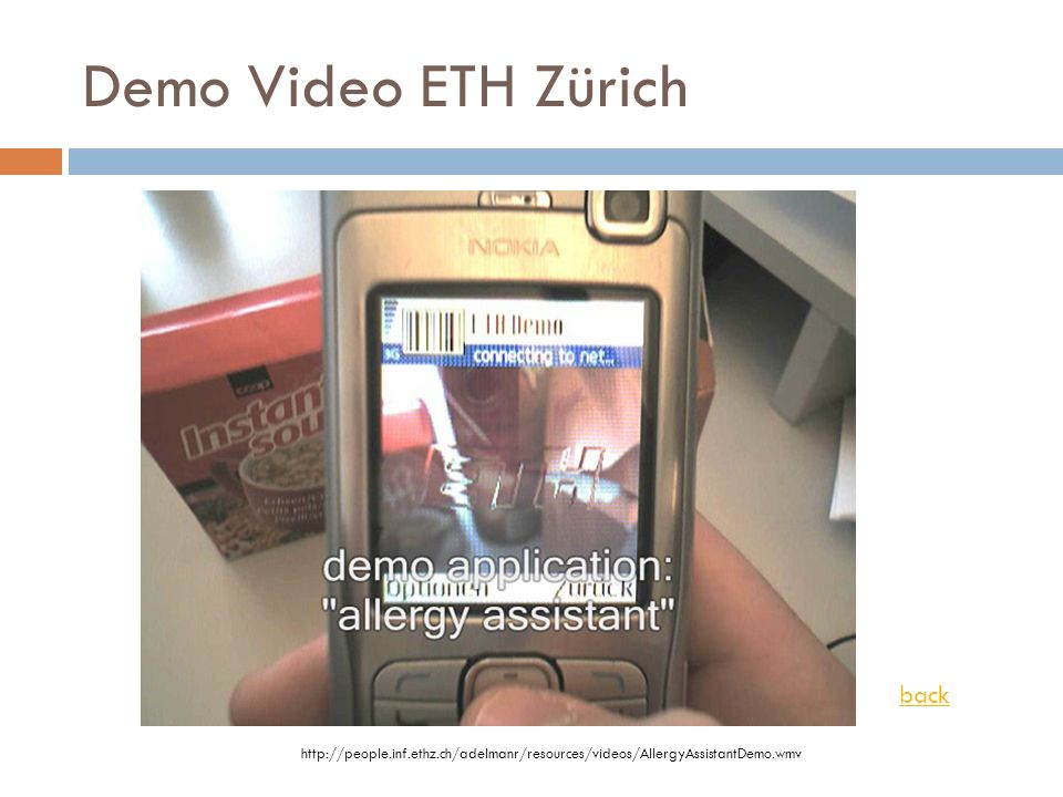 Demo Video ETH Zürich http://people.inf.ethz.ch/adelmanr/resources/videos/AllergyAssistantDemo.wmv back