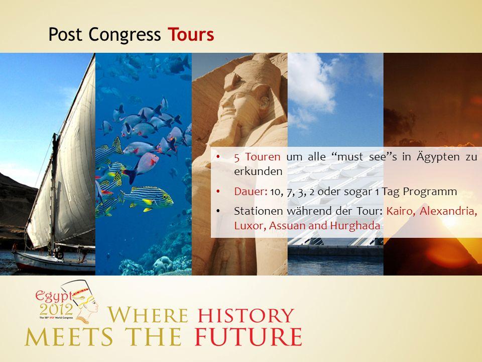 Post Congress Tours 5 Touren um alle must sees in Ägypten zu erkunden Dauer: 10, 7, 3, 2 oder sogar 1 Tag Programm Stationen während der Tour: Kairo,