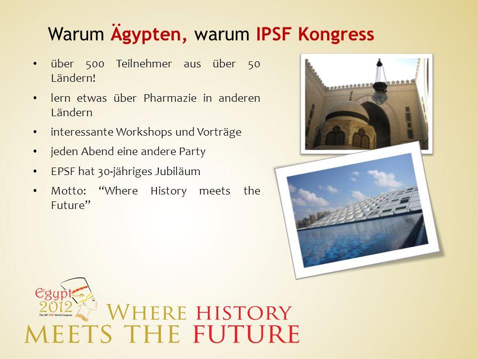 Warum Ägypten, warum IPSF Kongress über 500 Teilnehmer aus über 50 Ländern! lern etwas über Pharmazie in anderen Ländern interessante Workshops und Vo
