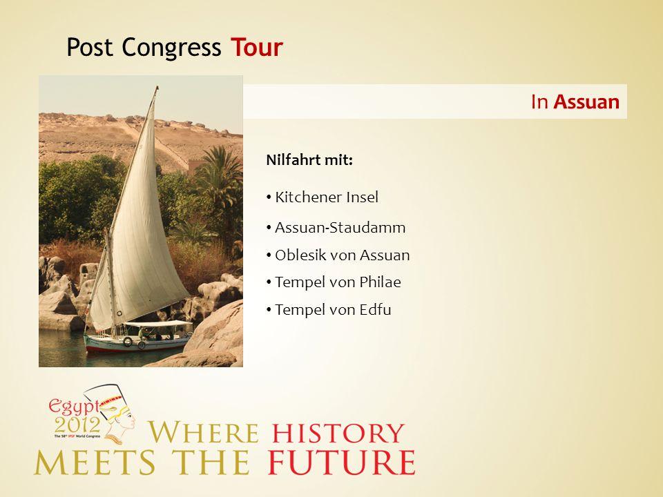 Post Congress Tour In Assuan Nilfahrt mit: Kitchener Insel Assuan-Staudamm Oblesik von Assuan Tempel von Philae Tempel von Edfu
