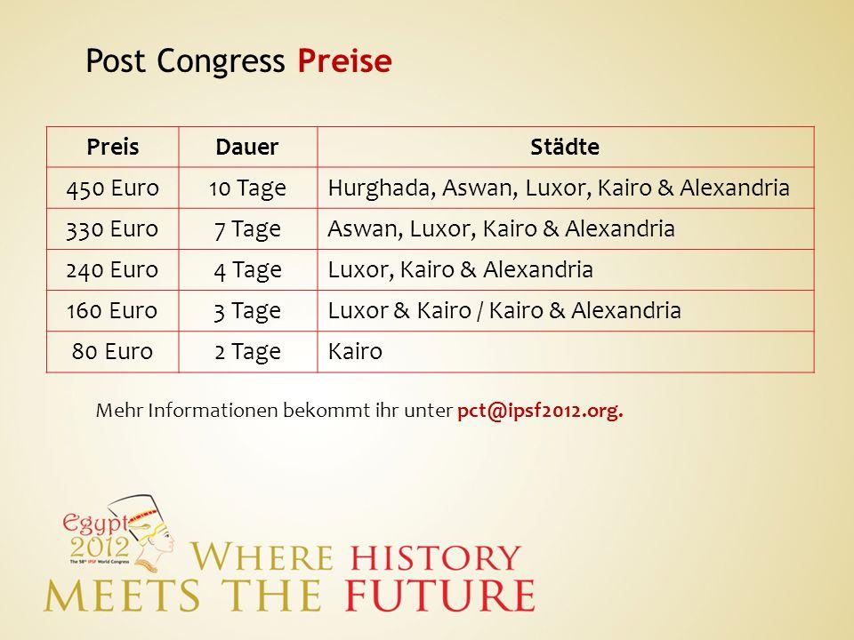 Post Congress Preise PreisDauerStädte 450 Euro10 TageHurghada, Aswan, Luxor, Kairo & Alexandria 330 Euro7 TageAswan, Luxor, Kairo & Alexandria 240 Eur
