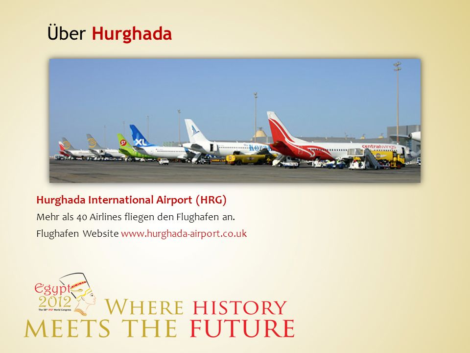 Über Hurghada Hurghada International Airport (HRG) Mehr als 40 Airlines fliegen den Flughafen an. Flughafen Website www.hurghada-airport.co.uk