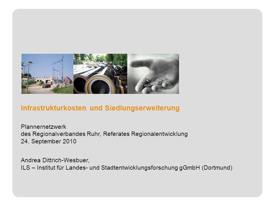 Infrastrukturkosten und Siedlungserweiterung Plannernetzwerk des Regionalverbandes Ruhr, Referates Regionalentwicklung 24. September 2010 Andrea Dittr