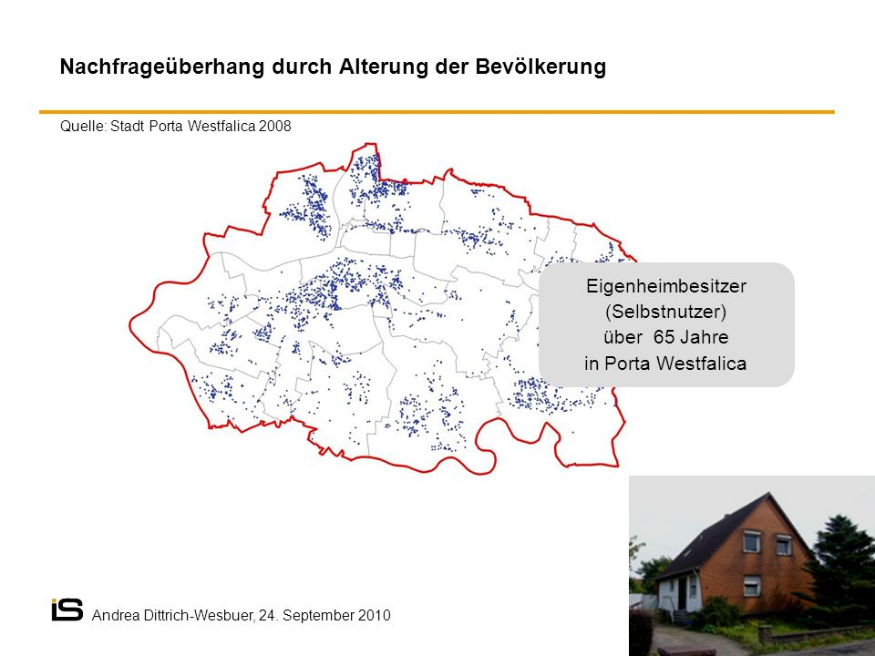 Quelle: Stadt Porta Westfalica 2008 Nachfrageüberhang durch Alterung der Bevölkerung Eigenheimbesitzer (Selbstnutzer) über 65 Jahre in Porta Westfalica Andrea Dittrich-Wesbuer, 24.