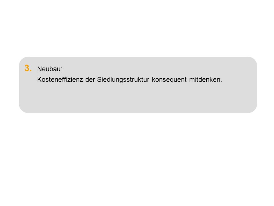 Frank Osterhage, ILS (Dortmund)20 3. Neubau: Kosteneffizienz der Siedlungsstruktur konsequent mitdenken.