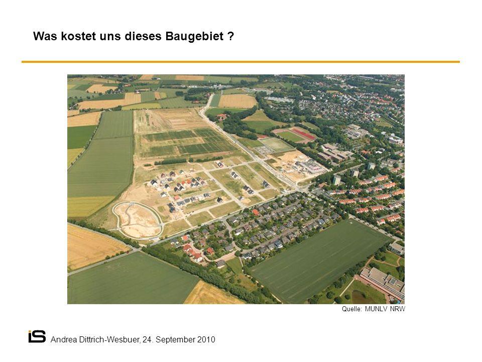 Was kostet uns dieses Baugebiet ? Quelle: MUNLV NRW Andrea Dittrich-Wesbuer, 24. September 2010