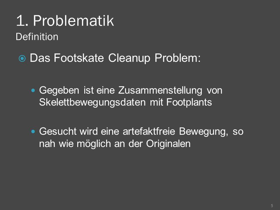 1. Problematik Definition Das Footskate Cleanup Problem: Gegeben ist eine Zusammenstellung von Skelettbewegungsdaten mit Footplants Gesucht wird eine