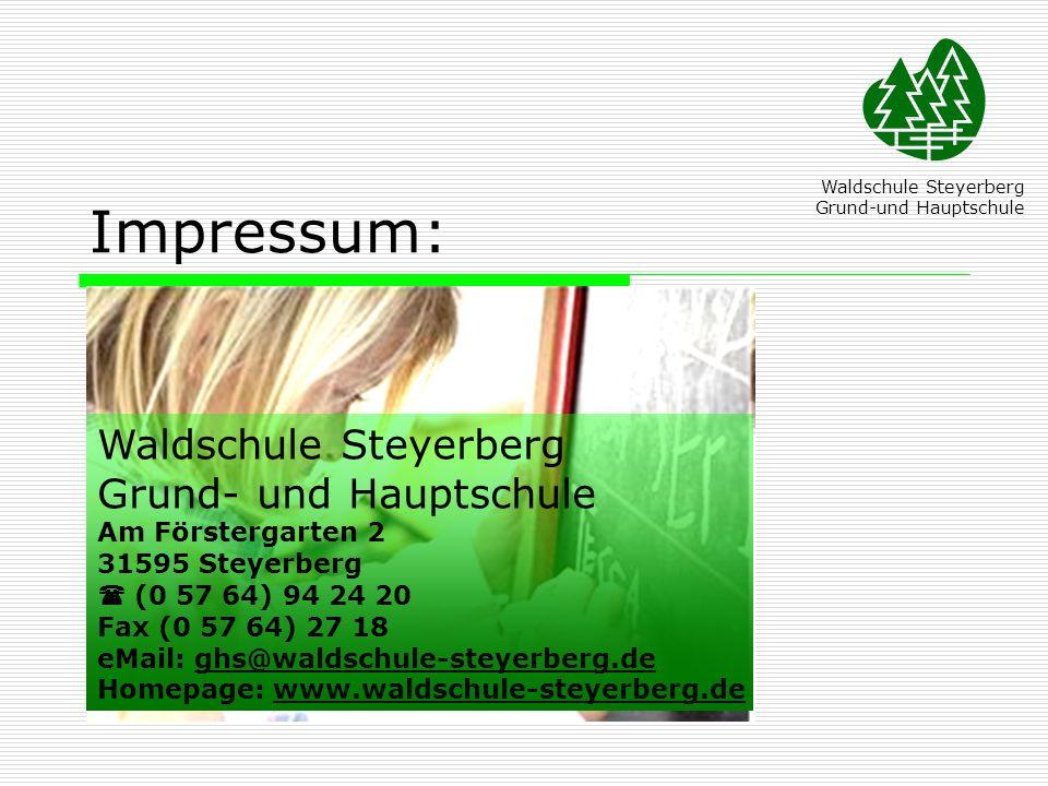 Impressum: Waldschule Steyerberg Grund-und Hauptschule Waldschule Steyerberg Grund- und Hauptschule Am Förstergarten 2 31595 Steyerberg (0 57 64) 94 2
