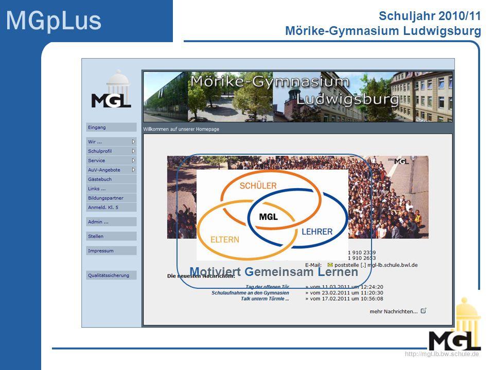 http://mgl.lb.bw.schule.de MGpLus Schuljahr 2010/11 Mörike-Gymnasium Ludwigsburg Motiviert Gemeinsam Lernen