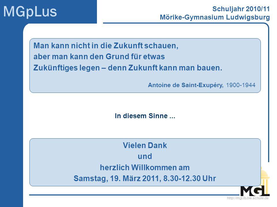 http://mgl.lb.bw.schule.de MGpLus Schuljahr 2010/11 Mörike-Gymnasium Ludwigsburg Man kann nicht in die Zukunft schauen, aber man kann den Grund für et