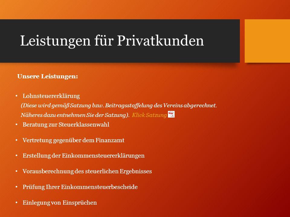 Leistungen für Privatkunden Unsere Leistungen: Lohnsteuererklärung (Diese wird gemäß Satzung bzw. Beitragsstaffelung des Vereins abgerechnet. Näheres