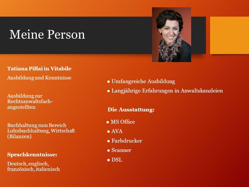 Meine Person Umfangreiche Ausbildung Langjährige Erfahrungen in Anwaltskanzleien Die Ausstattung: MS Office AVA Farbdrucker Scanner DSL Tatiana Pillai