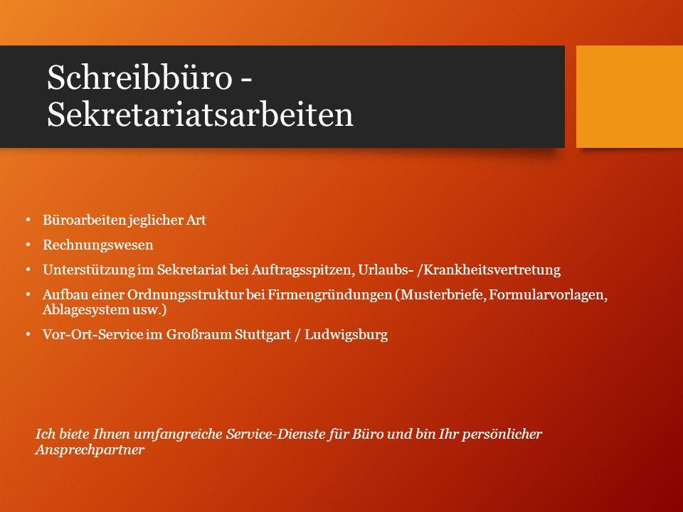 Schreibbüro - Sekretariatsarbeiten Büroarbeiten jeglicher Art Rechnungswesen Unterstützung im Sekretariat bei Auftragsspitzen, Urlaubs- /Krankheitsver