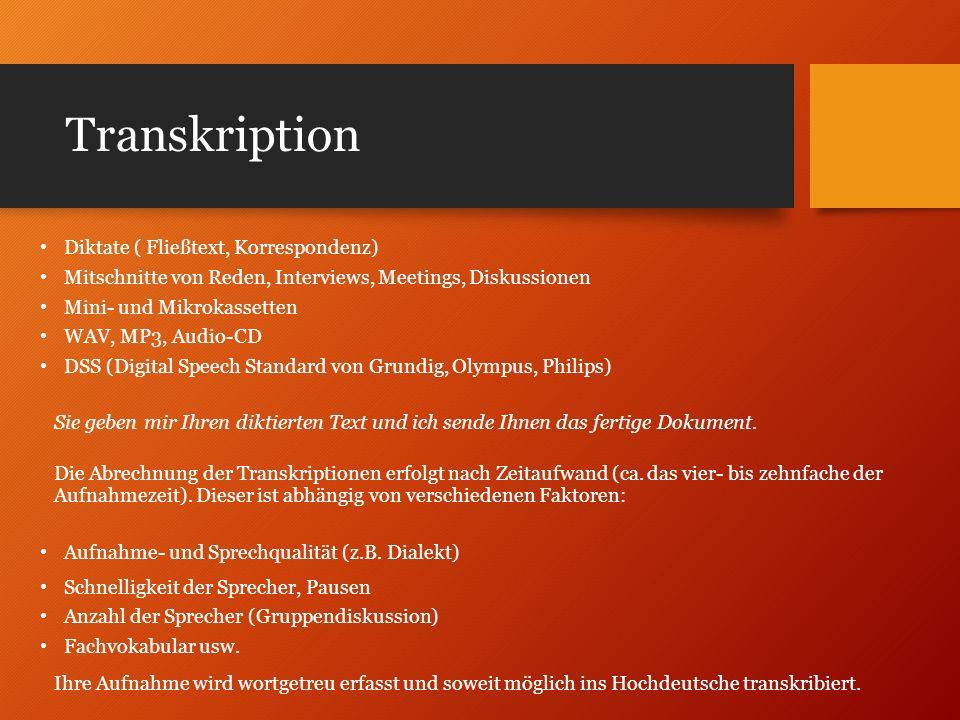 Transkription Diktate ( Fließtext, Korrespondenz) Mitschnitte von Reden, Interviews, Meetings, Diskussionen Mini- und Mikrokassetten WAV, MP3, Audio-C