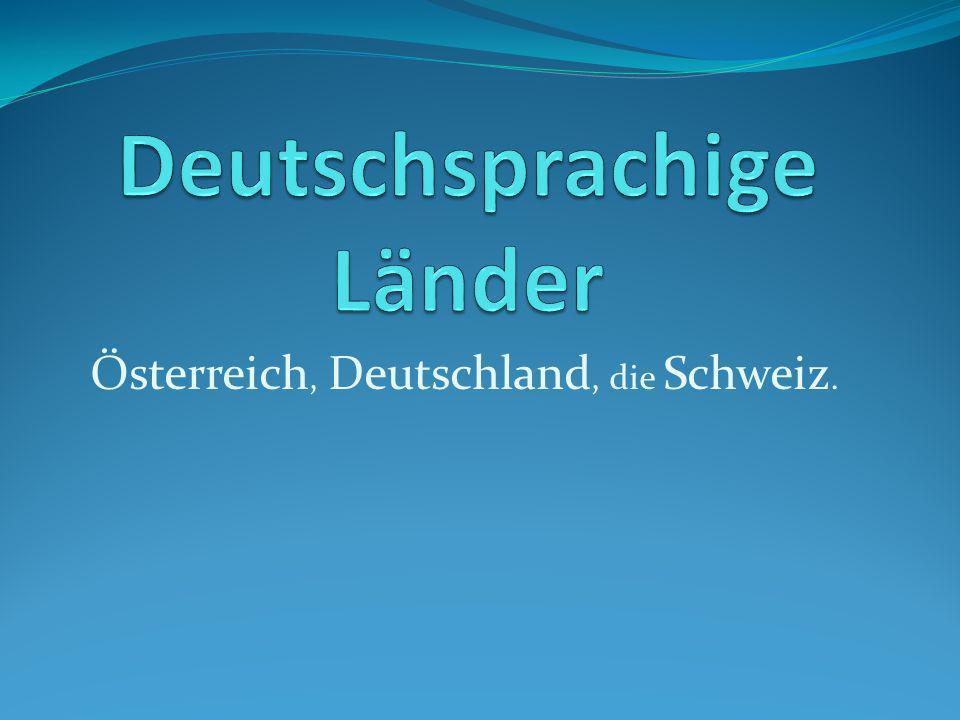 Österreich, Deutschland, die Schweiz.