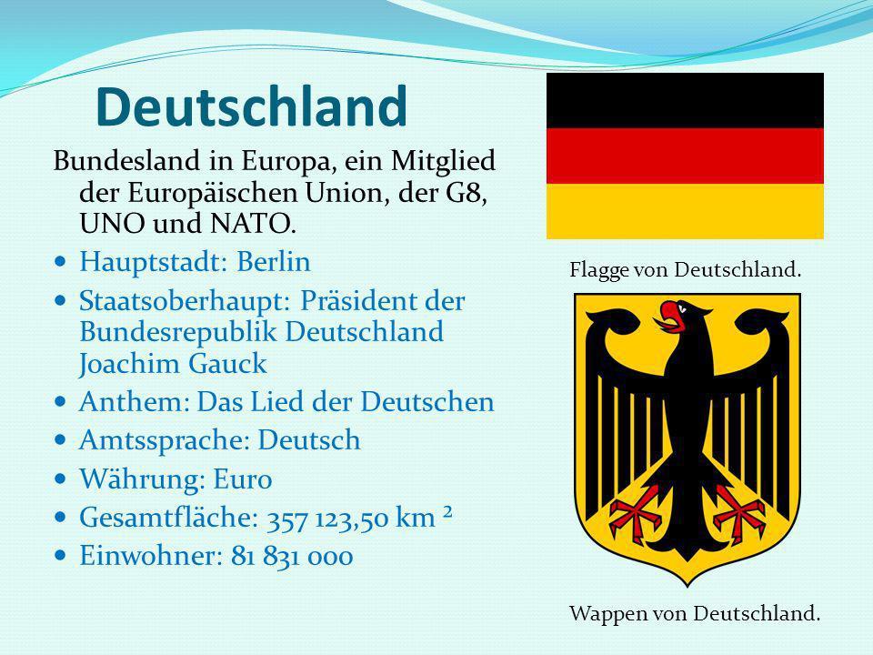 Deutschland Bundesland in Europa, ein Mitglied der Europäischen Union, der G8, UNO und NATO. Hauptstadt: Berlin Staatsoberhaupt: Präsident der Bundesr