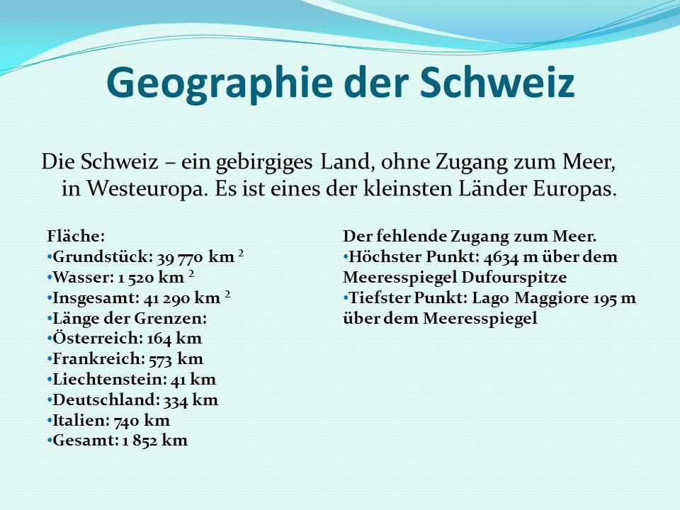Geographie der Schweiz Die Schweiz – ein gebirgiges Land, ohne Zugang zum Meer, in Westeuropa. Es ist eines der kleinsten Länder Europas. Fläche: Grun