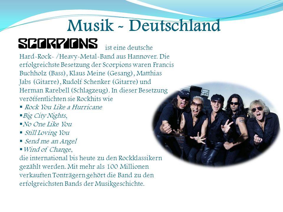 Musik - Deutschland ist eine deutsche Hard-Rock- /Heavy-Metal-Band aus Hannover. Die erfolgreichste Besetzung der Scorpions waren Francis Buchholz (Ba