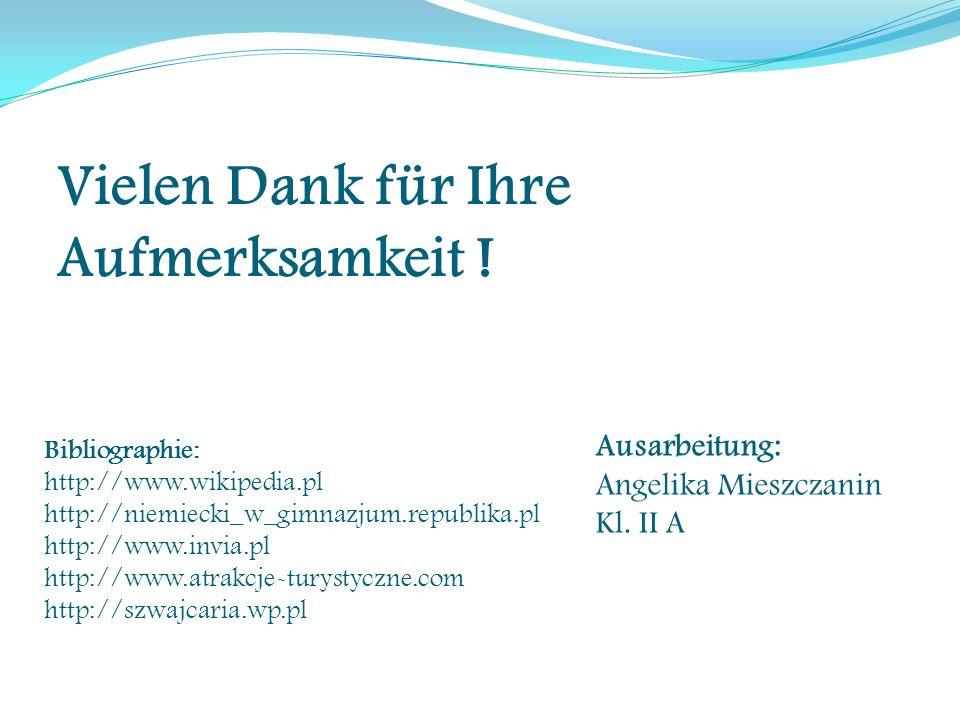 Vielen Dank für Ihre Aufmerksamkeit ! Bibliographie: http://www.wikipedia.pl http://niemiecki_w_gimnazjum.republika.pl http://www.invia.pl http://www.