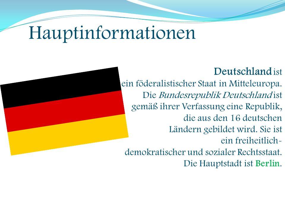 Hauptinformationen Deutschland ist ein föderalistischer Staat in Mitteleuropa. Die Bundesrepublik Deutschland ist gemäß ihrer Verfassung eine Republik