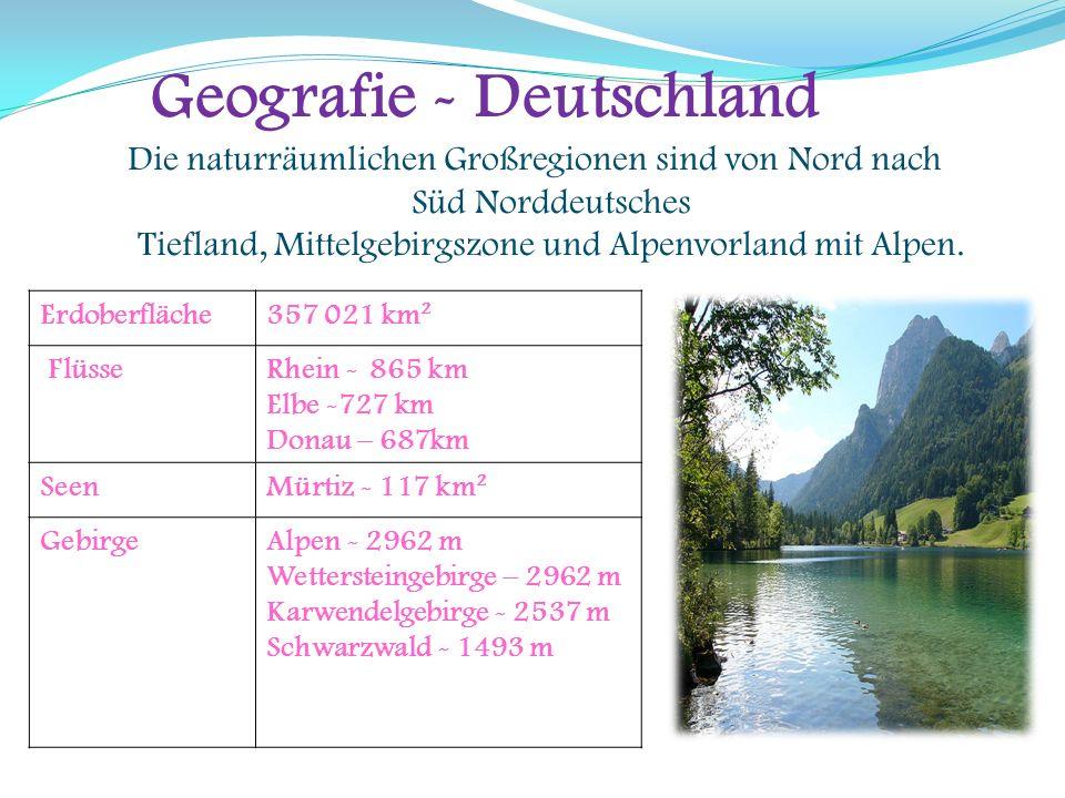 Geografie - Deutschland Die naturräumlichen Großregionen sind von Nord nach Süd Norddeutsches Tiefland, Mittelgebirgszone und Alpenvorland mit Alpen.