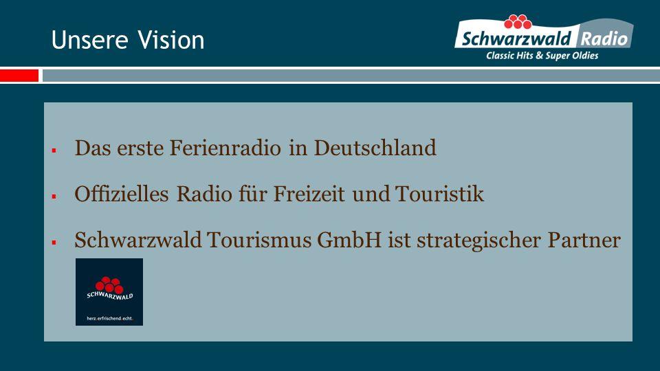 Unsere Vision Das erste Ferienradio in Deutschland Offizielles Radio für Freizeit und Touristik Schwarzwald Tourismus GmbH ist strategischer Partner