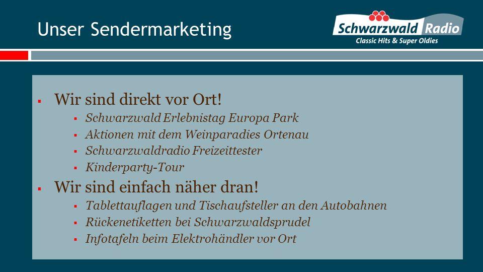 Unser Sendermarketing Wir sind direkt vor Ort! Schwarzwald Erlebnistag Europa Park Aktionen mit dem Weinparadies Ortenau Schwarzwaldradio Freizeittest