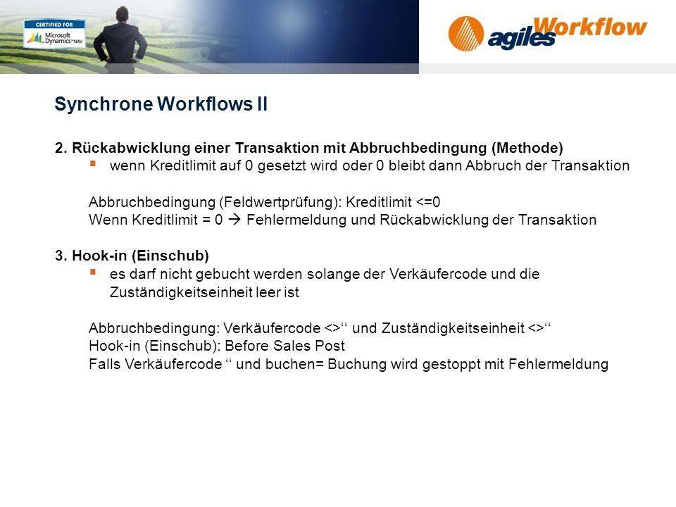 www.agilesworkflow.com Synchrone Workflows I 1. Synchrone Feldwertänderung in der Transaktion Kunde soll beim Insert auf gesperrt gesetzt werden ohne
