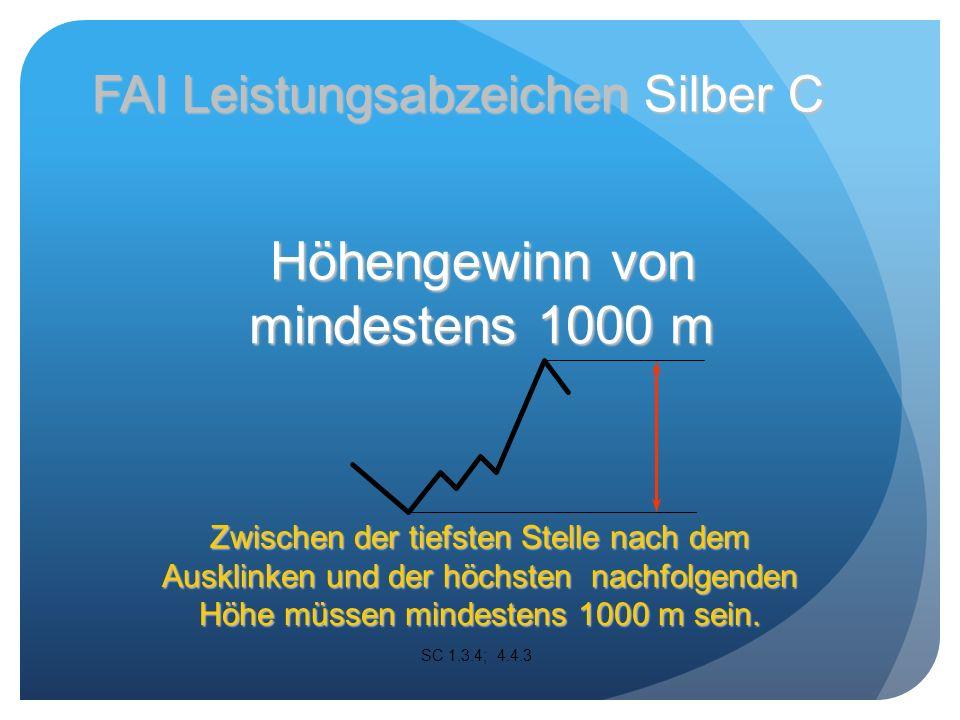 Höhengewinn von mindestens 1000 m Zwischen der tiefsten Stelle nach dem Ausklinken und der höchsten nachfolgenden Höhe müssen mindestens 1000 m sein.