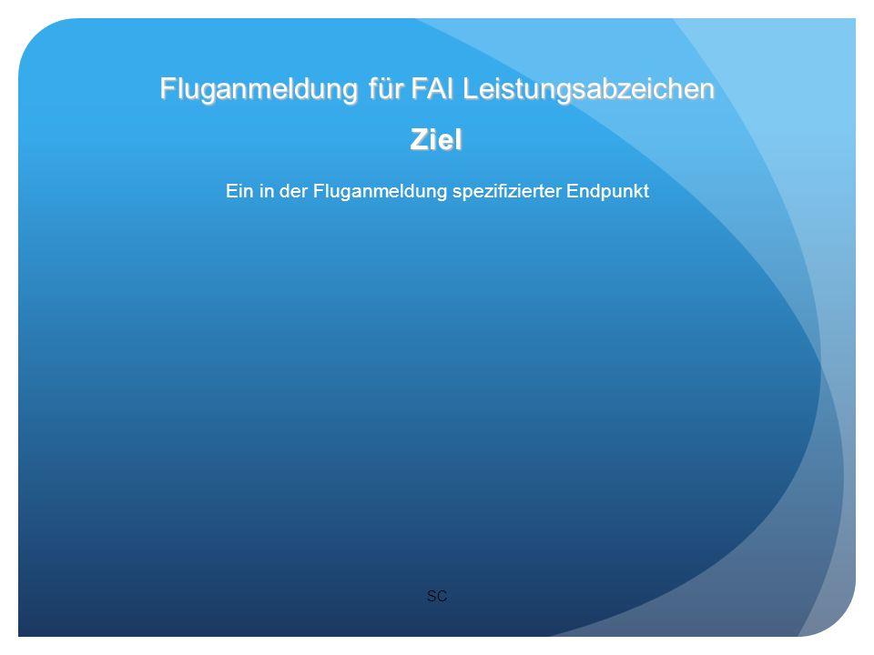 SC Ziel Ein in der Fluganmeldung spezifizierter Endpunkt Fluganmeldung für FAI Leistungsabzeichen