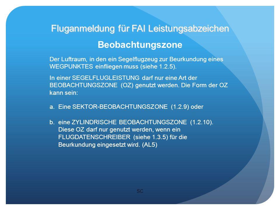 SC Beobachtungszone Der Luftraum, in den ein Segelflugzeug zur Beurkundung eines WEGPUNKTES einfliegen muss (siehe 1.2.5).