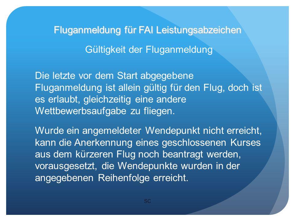 SC 4.2.2a Gültigkeit der Fluganmeldung angemeldet Geflogen und gewertet Nicht erreicht Fluganmeldung für FAI Leistungsabzeichen