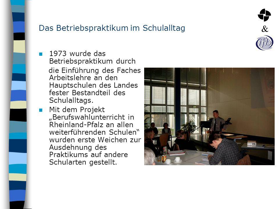 Das Betriebspraktikum im Schulalltag 1973 wurde das Betriebspraktikum durch die Einführung des Faches Arbeitslehre an den Hauptschulen des Landes fest