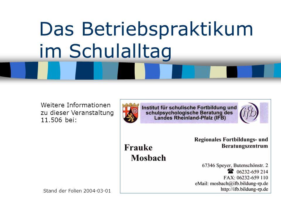 Das Betriebspraktikum im Schulalltag Weitere Informationen zu dieser Veranstaltung 11.506 bei: Stand der Folien 2004-03-01
