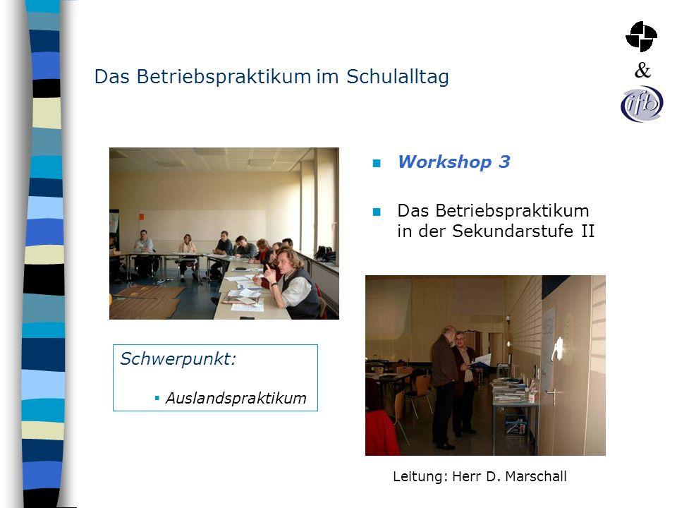 Das Betriebspraktikum im Schulalltag Workshop 3 Das Betriebspraktikum in der Sekundarstufe II Leitung: Herr D. Marschall Schwerpunkt: Auslandspraktiku