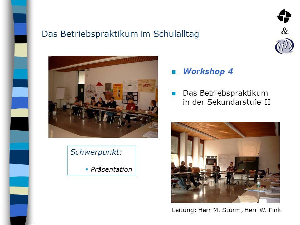 Das Betriebspraktikum im Schulalltag Workshop 4 Das Betriebspraktikum in der Sekundarstufe II Leitung: Herr M. Sturm, Herr W. Fink Schwerpunkt: Präsen