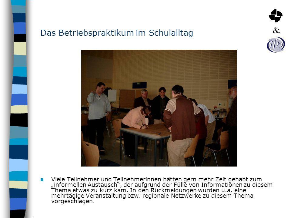 Das Betriebspraktikum im Schulalltag Viele Teilnehmer und Teilnehmerinnen hätten gern mehr Zeit gehabt zum informellen Austausch, der aufgrund der Fül