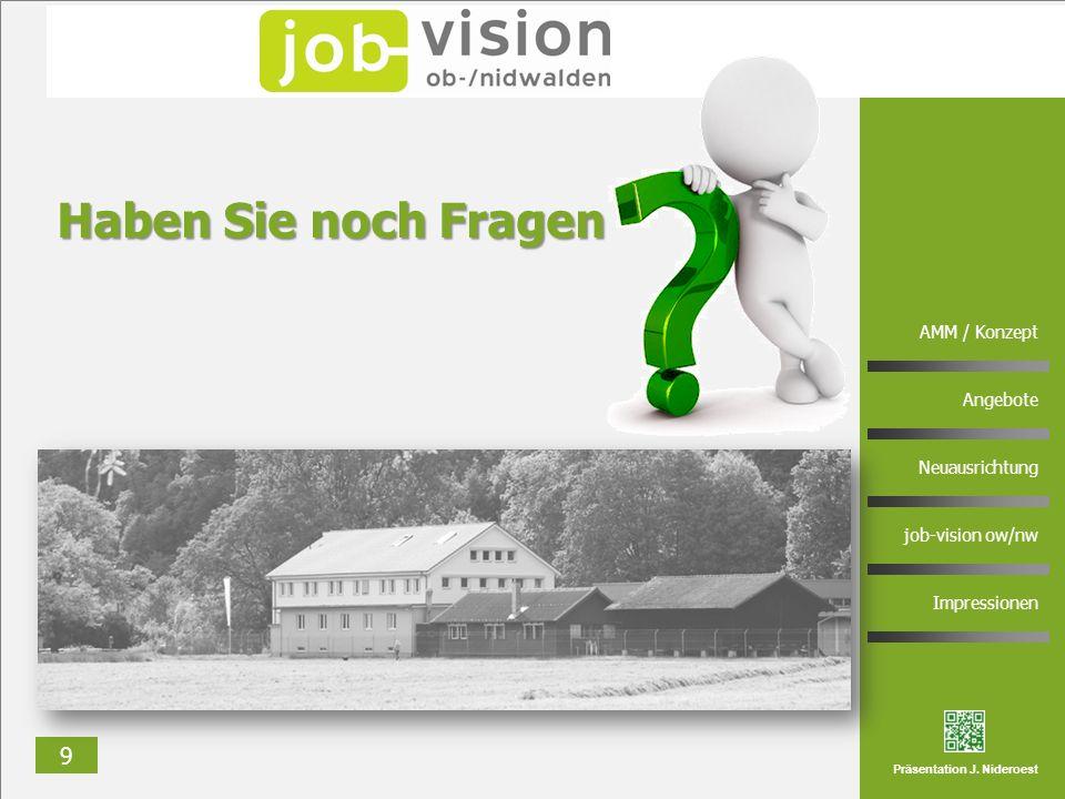 9 AMM / Konzept Angebote Neuausrichtung job-vision ow/nw Impressionen Präsentation J. Nideroest Haben Sie noch Fragen